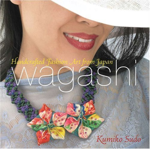 Wagashi: Handcrafted Fashion Art from Japan by Kumiko Sudo (Wagashi Handcrafted Fashion Art)