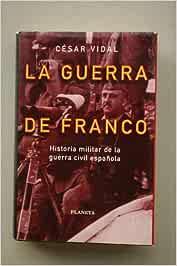 La guerra de Franco : historia militar de la Guerra Civil Española ...