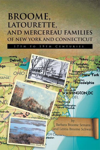 BROOME, LATOURETTE, AND MERCEREAU FAMILIES OF NEW YORK AND CONNECTICUT: 17th to 19th - The York Broome New