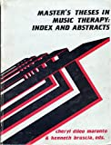 Master's Theses in Music Therapy : Index and Abstracts, Cheryl Dileo Maranto, 1878216031