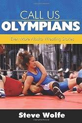 Call Us Olympians: Even More Alaska Wrestling Stories