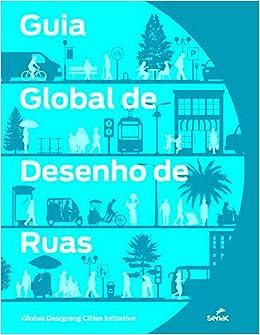 Guia Global De Desenho De Ruas (Em Portugues do Brasil): Senac São Paulo: 9788539624584: Amazon.com: Books