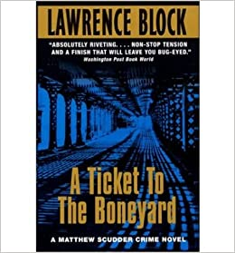 A Ticket To The Boneyard Matthew Scudder 8 By Lawrence Block