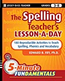 The Spelling Teacher s Lesson-a-Day: 180 Reproducible Activities to Teach Spelling, Phonics, and Vocabulary
