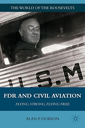 FDR and Civil Aviation: Flying Strong, Flying Free (The World of the Roosevelts)