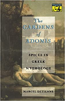 The Gardens of Adonis: Spices in Greek Mythology (Mythos: The Princeton/Bollingen Series in World Mythology)