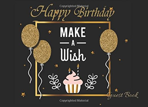 Download Happy Birthday : Guest Book : Make A Wish: Message Log Keepsake Notebook For Family and Friend To Write In,  Classic Black & Gold Guest Book. Sign In ... Or Predictions.(Guests) (Celebrations Guest). pdf epub
