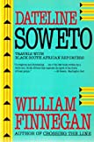 Dateline Soweto : Travels with Black South African Reporters, Finnegan, William P., 006091601X