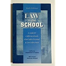 Law in the school: A guide for California schools, school safety personnel, and law enforcement