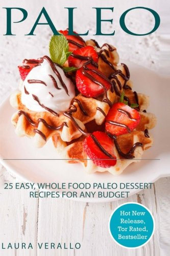Paleo: 25 Easy, Whole Food Paleo Dessert Recipes for Any Budget by Laura Verallo