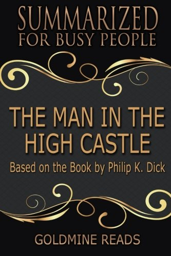 Summary: The Man In the High Castle - Summarized for Busy People: Based on the Book by Philip K. Dick