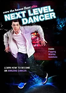 Next Level Dancer Three Part System- Learn to Dance Like The Stars with Popping, Waving, and Isolations