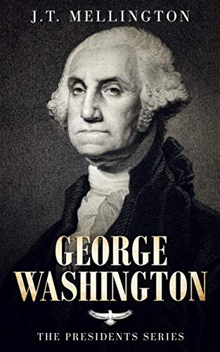 George Washington - The American Presidents Series - The 1st President, 1789-1797 by [Mellington, J. T.]