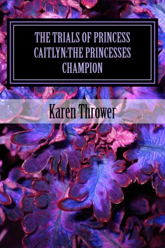 The Princesses Champion: The Princesses Champion (The Trials of Princess Caitlyn) (Volume 2)