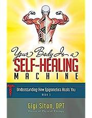 Your Body is a Self-Healing Machine Book 3: Understanding How Epigenetics Heals You