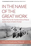 In the Name of the Great Work: Stalin's Plan for the Transformation of Nature and its Impact in Eastern Europe (Environment in History: International Perspectives)
