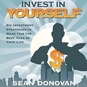 Invest in Yourself: Six Investment Strategies to Make this the Best Year of Your Life Audiobook