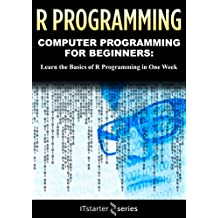 R Programming: Learn the Basics of R Programming in One Week