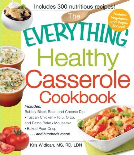 (The Everything Healthy Casserole Cookbook: Includes - Bubbly Black Bean and Cheese Dip, Chicken Jambalaya, Seitan Shepard's Pie, Turkey and Summer Squash Mousska, Harvest Fruit Cake BY Widican, Kristen (2011) [Paperback])