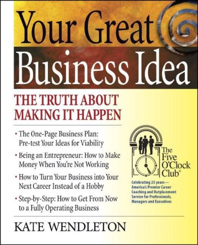 Your Great Business Idea: The Truth About Making It Happen (Five O'Clock Club)