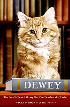 Dewey: The Small-Town Library Cat Who Touched the World by [Myron, Vicki, Bret Witter]