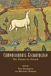 Compassionate Eschatology: The Future as Friend