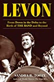 Levon: From Down in the Delta to the Birth of The