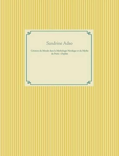 Creation Du Monde Dans La Mythologie Nordique Et Mythe Du Poete: Orphee (French Edition)