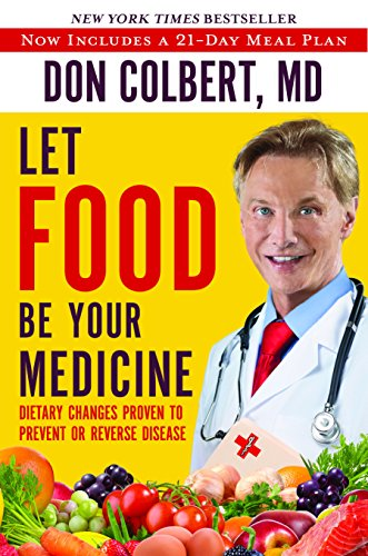 1617958654 - Let Food Be Your Medicine: Dietary Changes Proven to Prevent and Reverse Disease