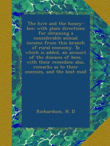 The hive and the honey-bee; with plain directions for obtaining a considerable...