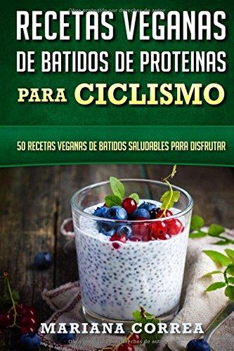 RECETAS VEGANAS De BATIDOS De PROTEINAS PARA CICLISMO: 50 ...