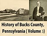 History of Bucks County, Pennsylvania: From the Discovery of the Delaware to the Present Time, Volume 3