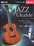 Jazz Ukulele Comping, Soloing And Chord Melodies