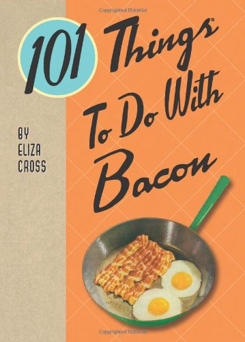 - 101 Things® to Do with Bacon