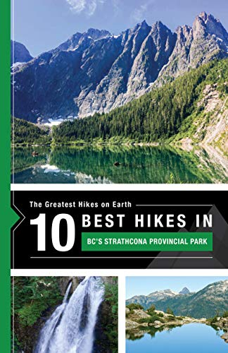 The 10 Best Hikes in BC's Strathcona Provincial Park: The Greatest Hikes on Earth Series