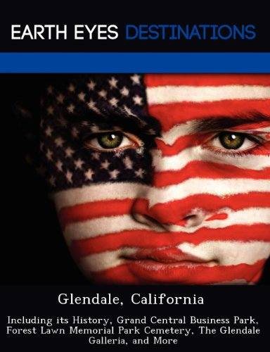 Glendale, California: Including Its History, Grand Central Business Park, Forest Lawn Memorial Park Cemetery, the Glendale Galleria, and - Glendale Galleria Glendale
