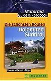Die schönsten Routen Dolomiten und Südtirol: Touren - Karten - Tipps (Motorrad Guide & Roadbook)