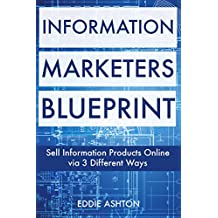 Information Marketer's Blueprint: Sell Information Products Online via 3 Different Ways
