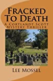 Fracked To Death: A Cortlandt Scott Mystery Thriller (Cortlandt Scott thrillers and mysteries) (Volume 4)