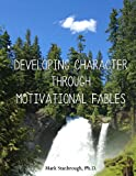 Developing Character Through Motivational Fables, Mark Stanbrough, 0989433846