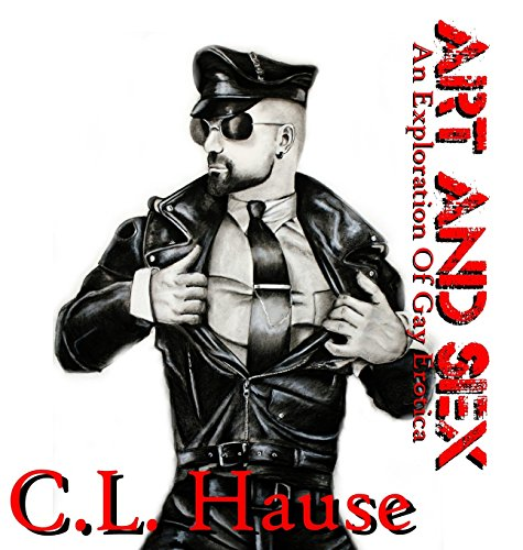 Art And Sex - An Exploration Of Gay Erotica por C.L. Hause