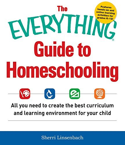 The Everything Guide To Homeschooling: All You Need to Create the Best Curriculum and Learning Environment for Your Child (Everything Series) by Sherri Linsenbach (2015-09-15)