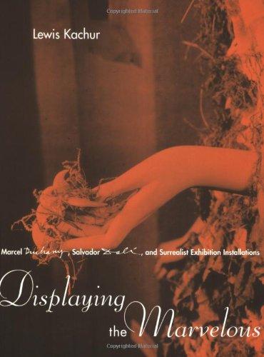 Displaying the Marvelous: Marcel Duchamp, Salvador Dali, and Surrealist Exhibition Installations (The MIT Press) por Lewis C. Kachur