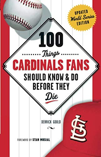 100 Things Cardinals Fans Should Know & Do Before They Die (100 Things...Fans Should Know) (Mo St Store Christmas Louis)