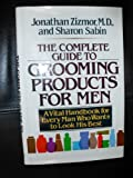 The Complete Guide to Grooming Products for Men, Jonathan Zizmore and Sharon Sabin, 0399310215