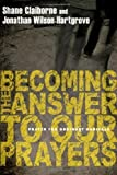img - for Becoming The Answer To Our Prayers by Shane Claiborne (October 2008) book / textbook / text book