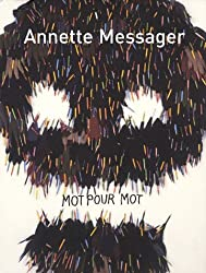 Annette Messager Word for Word: Texts, Writings and Interviews