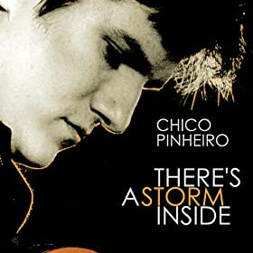 Amazon.com: There's A Storm Inside: Chico Pinheiro: MP3 Downloads
