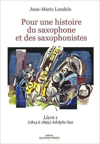 Pour Une Histoire Du Saxophone Et Des Saxophonistes Livre
