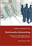 Multimedia Networking - Coordination of Multimedia Services in Next Generation Mobile Networks, Teodora Guenkova-Luy, 3836451476